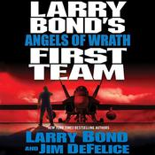 Larry Bonds First Team: Angels of Wrath Audiobook, by Larry Bond, Jim DeFelice