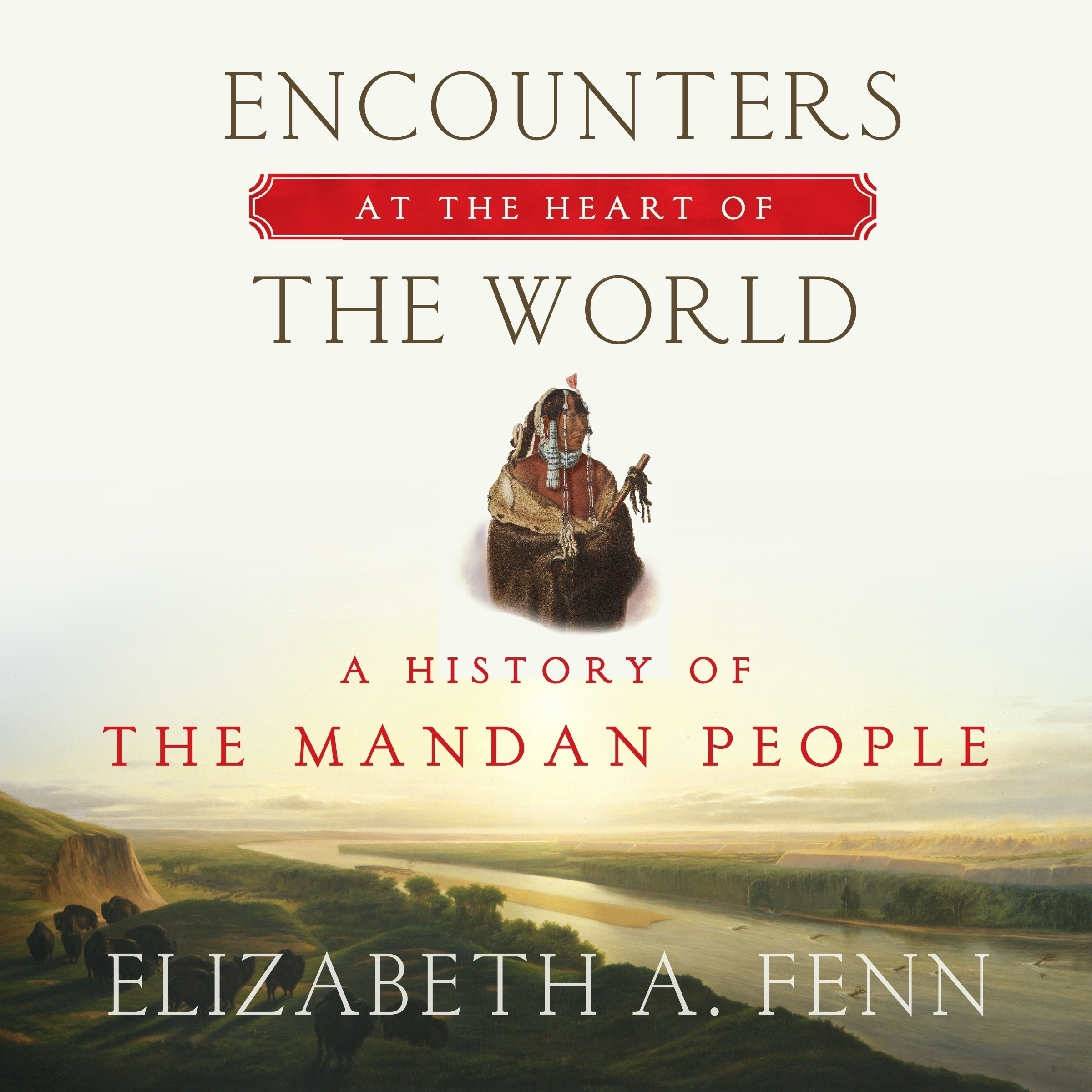 Printable Encounters at the Heart of the World: A History of the Mandan People Audiobook Cover Art