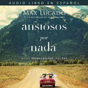 Ansiosos por nada: Menos preocupación, más paz Audiobook, by Max Lucado