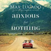Anxious for Nothing Audiobook, by Max Lucado