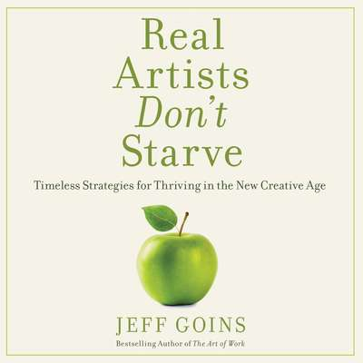 Real Artists Dont Starve: Timeless Strategies for Thriving in the New Creative Age Audiobook, by Jeff Goins