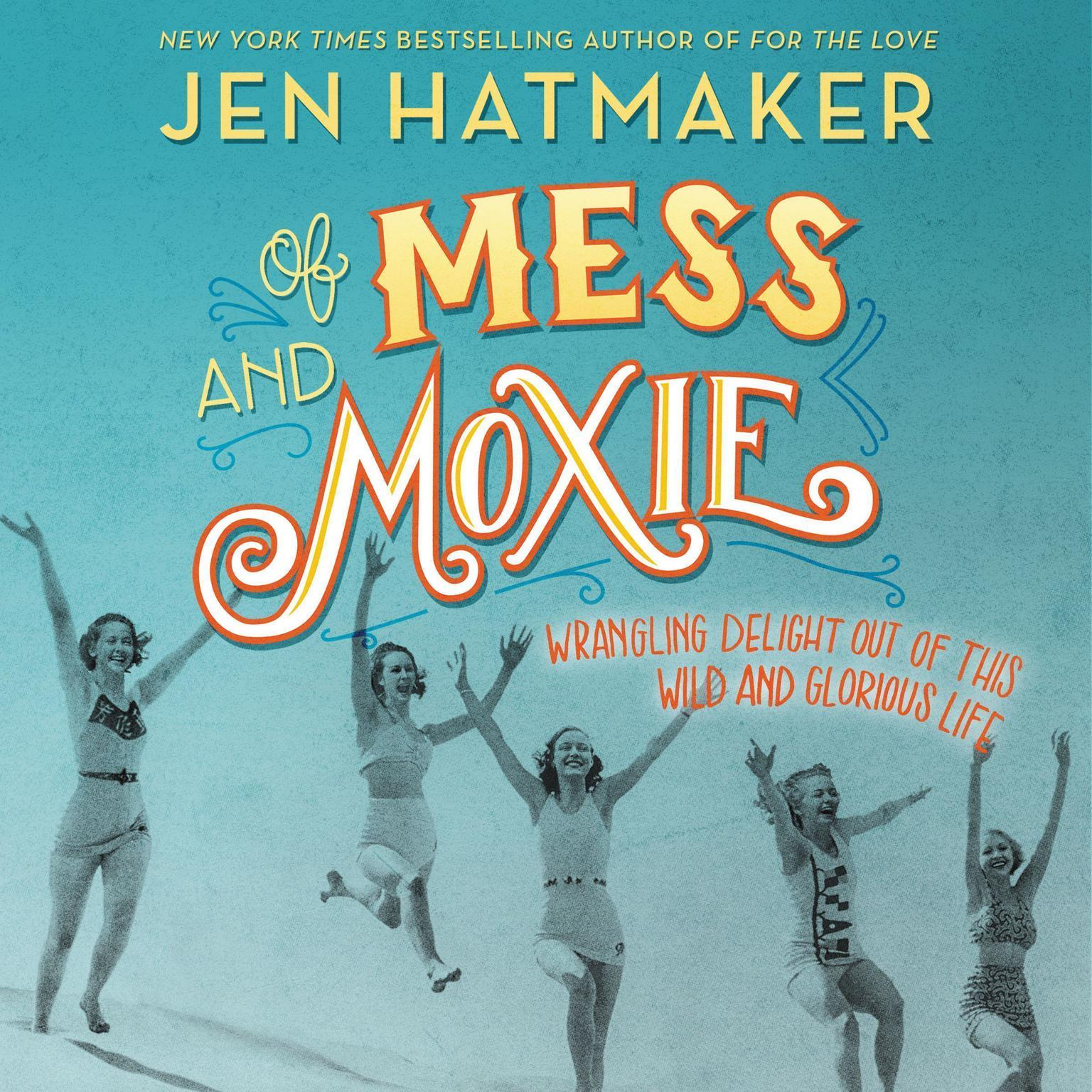Printable Of Mess and Moxie: Wrangling Delight Out of This Wild and Glorious Life Audiobook Cover Art