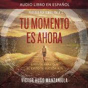 Tu momento es ahora: 3 pasos para que el éxito te suceda a ti Audiobook, by Victor Hugo Manzanilla