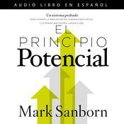 El principio potencial: Un sistema probado para cerrar la brecha entre lo bueno que eres y lo bueno que pudieras ser Audiobook, by Mark Sanborn