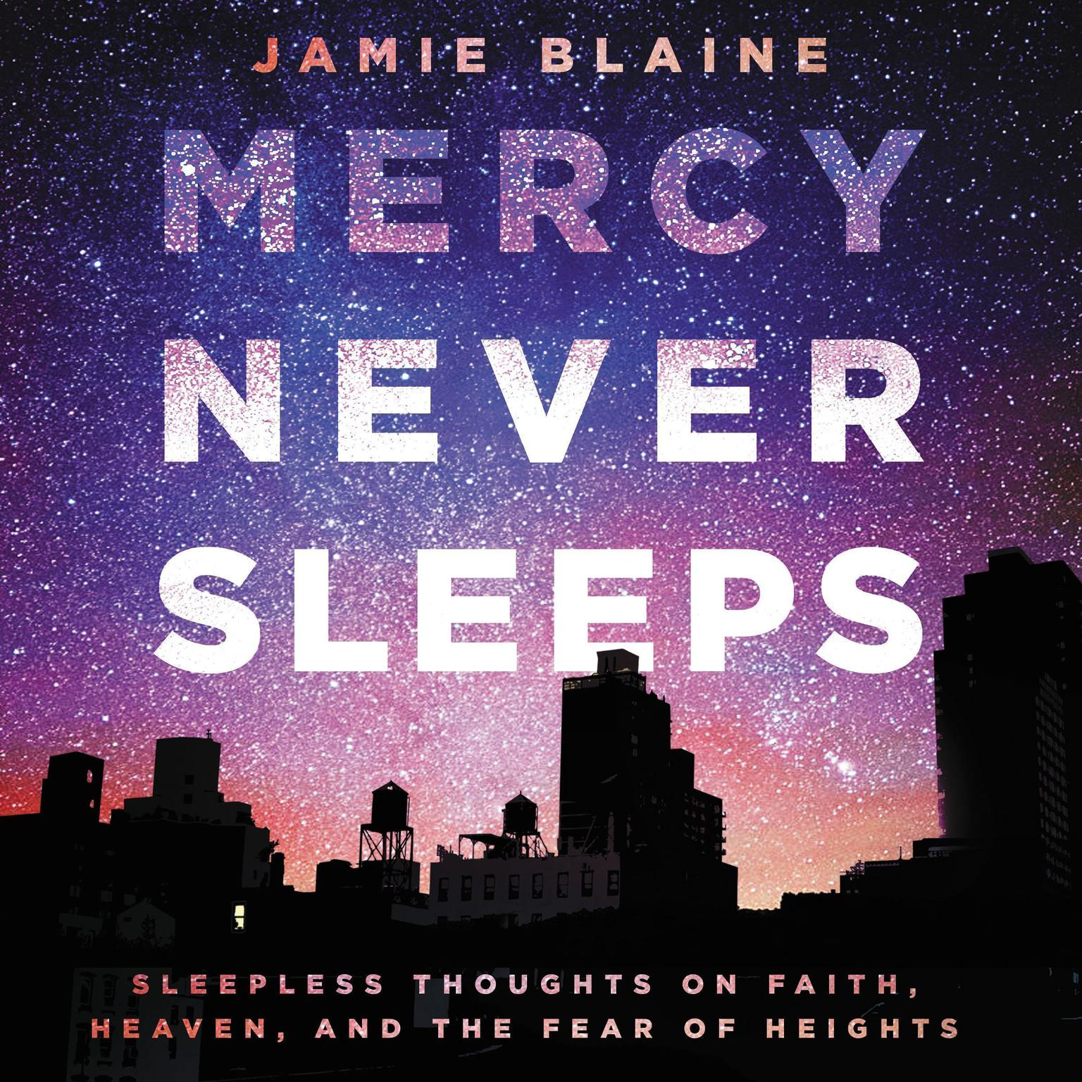 Printable Mercy Never Sleeps: Sleepless Thoughts on Faith, Heaven, and the Fear of Heights Audiobook Cover Art
