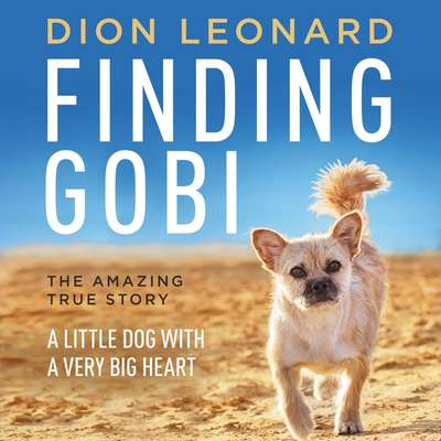Finding Gobi: A Little Dog with a Very Big Heart Audiobook, by Dion Leonard