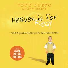 Heaven is for Real: A Little Boys Astounding Story of His Trip to Heaven and Back Audiobook, by Todd Burpo, Lynn Vincent