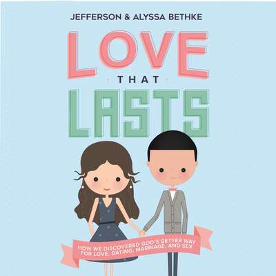 Love That Lasts: How We Discovered God's Better Way for Love, Dating, Marriage, and Sex Audiobook, by Jefferson Bethke
