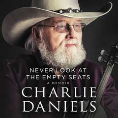 Never Look at the Empty Seats: A Memoir Audiobook, by Charlie Daniels