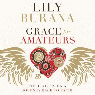 Grace for Amateurs: Field Notes on a Journey Back to Faith Audiobook, by Lily Burana