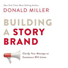 Building a StoryBrand: Clarify Your Message So Customers Will Listen Audiobook, by