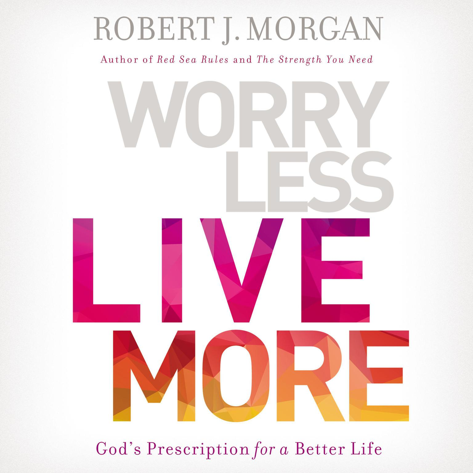 Printable Worry Less, Live More: God's Prescription for a Better Life Audiobook Cover Art
