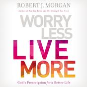 Worry Less, Live More: God's Prescription for a Better Life Audiobook, by Robert J. Morgan