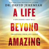 A Life Beyond Amazing: 9 Decisions That Will Transform Your Life Today Audiobook, by David Jeremiah