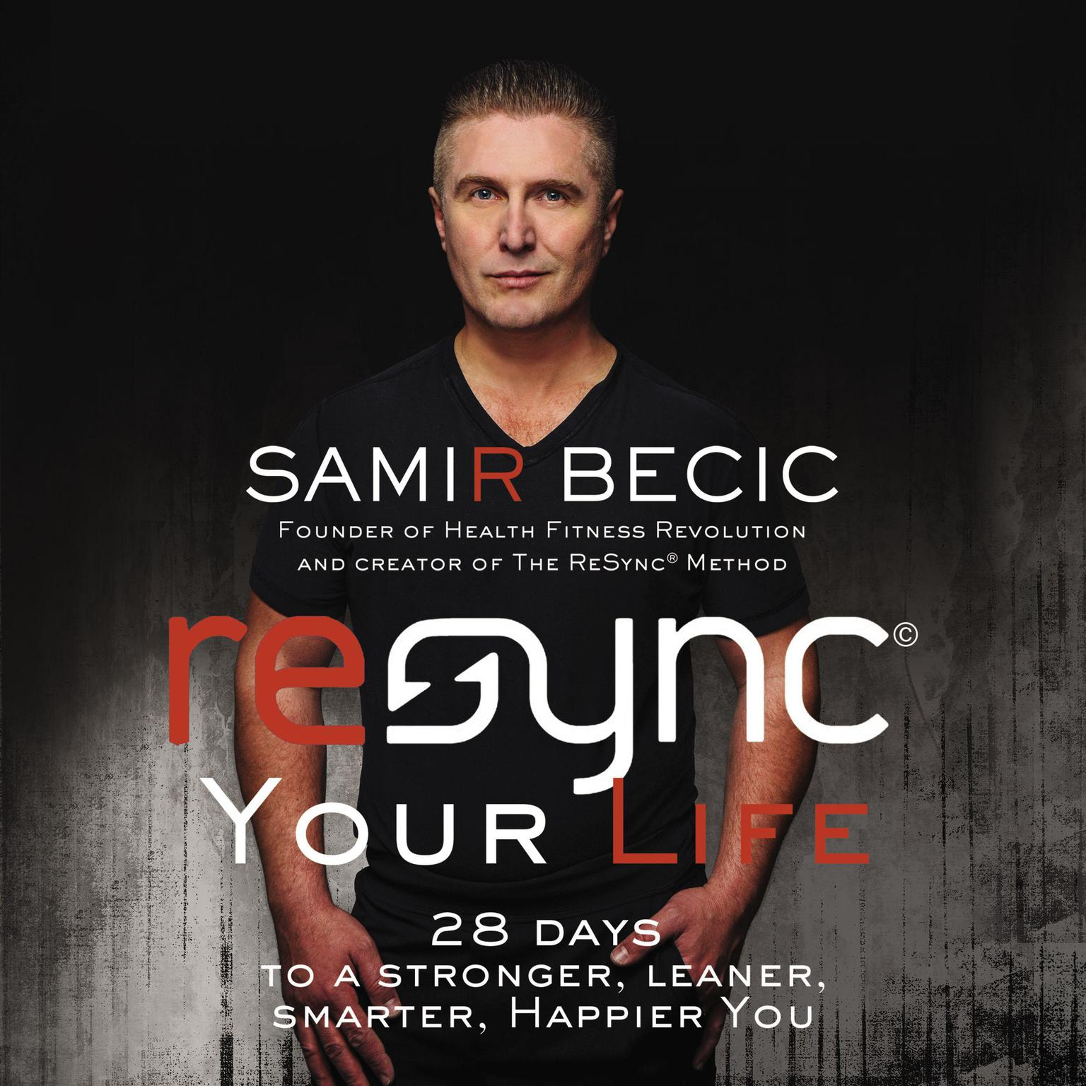 Printable ReSYNC Your Life: 28 Days to a Stronger, Leaner, Smarter, Happier You Audiobook Cover Art