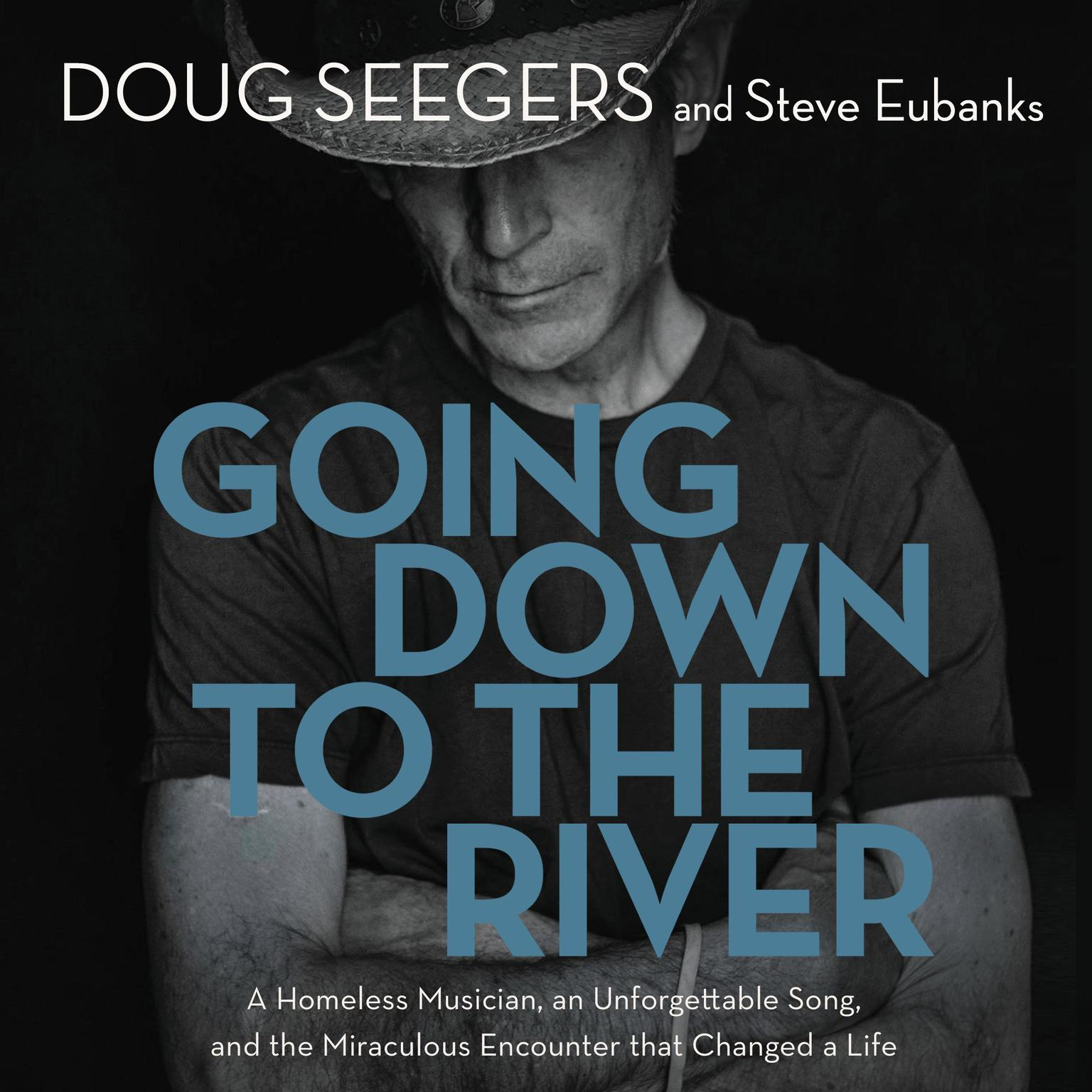 Printable Going Down to The River: A Homeless Musician, an Unforgettable Song, and the Miraculous Encounter that Changed a Life Audiobook Cover Art