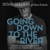 Going Down to The River: A Homeless Musician, an Unforgettable Song, and the Miraculous Encounter that Changed a Life Audiobook, by Doug Seegers, Steve Eubanks