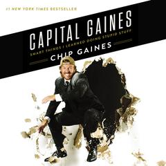 Capital Gaines: Smart Things I Learned Doing Stupid Stuff Audiobook, by Chip Gaines, Mark Dagostino