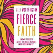Fierce Faith: A Womans Guide to Fighting Fear, Wrestling Worry, and Overcoming Anxiety Audiobook, by Alli Worthington