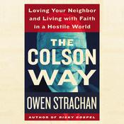 The Colson Way: Loving Your Neighbor and Living with Faith in a Hostile World Audiobook, by Owen Strachan