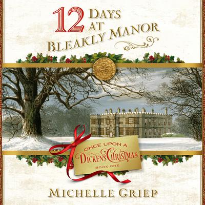 12 Days at Bleakly Manor Audiobook, by Michelle Griep