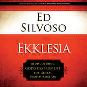 Ekklesia: Rediscovering Gods Instrument for Global Transformation Audiobook, by Ed Silvoso