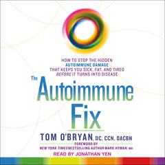 The Autoimmune Fix: How to Stop the Hidden Autoimmune Damage That Keeps You Sick, Fat, and Tired Before It Turns Into Disease Audiobook, by Tom O'Bryan