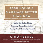 Rebuilding a Marriage Better Than New: *Healing the Broken Places *Resolving Unmet Expectations *Moving Your Relationship Forward Audiobook, by Cindy Beall