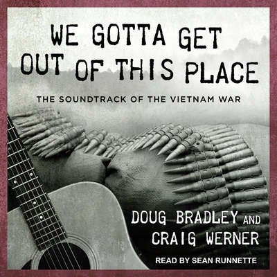 We Gotta Get Out of This Place: The Soundtrack of the Vietnam War Audiobook, by Doug Bradley