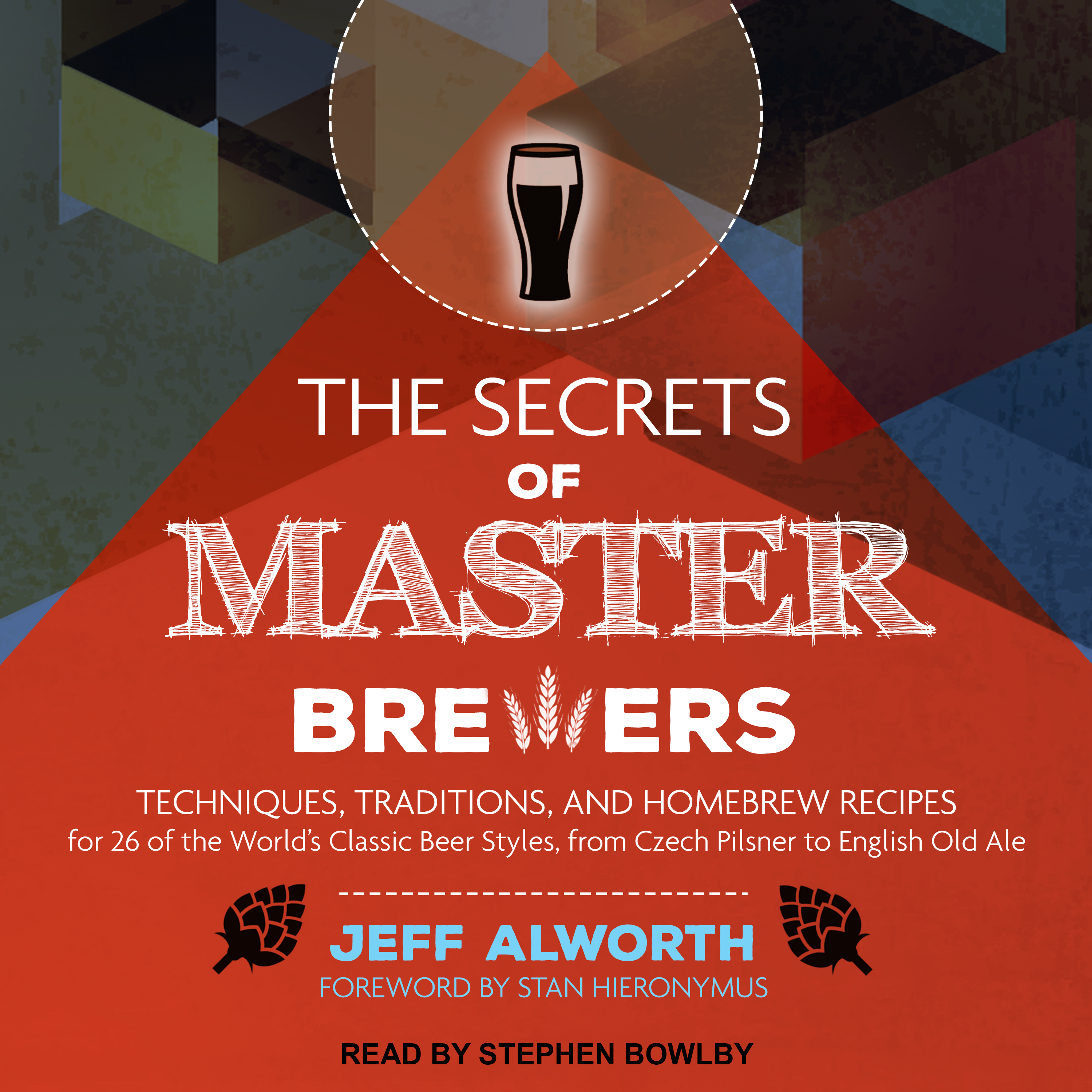 Printable The Secrets of Master Brewers: Techniques, Traditions, and Homebrew Recipes for 26 of the World's Classic Beer Styles, from Czech Pilsner to English Old Ale Audiobook Cover Art