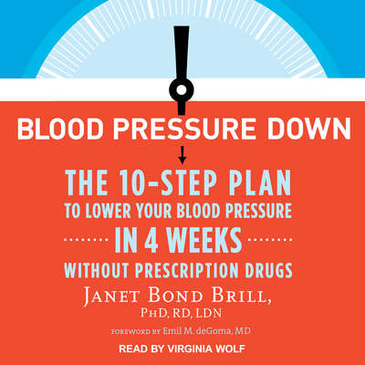 Blood Pressure Down: The 10-Step Plan to Lower Your Blood Pressure in 4 Weeks--Without Prescription Drugs Audiobook, by Janet Bond Brill