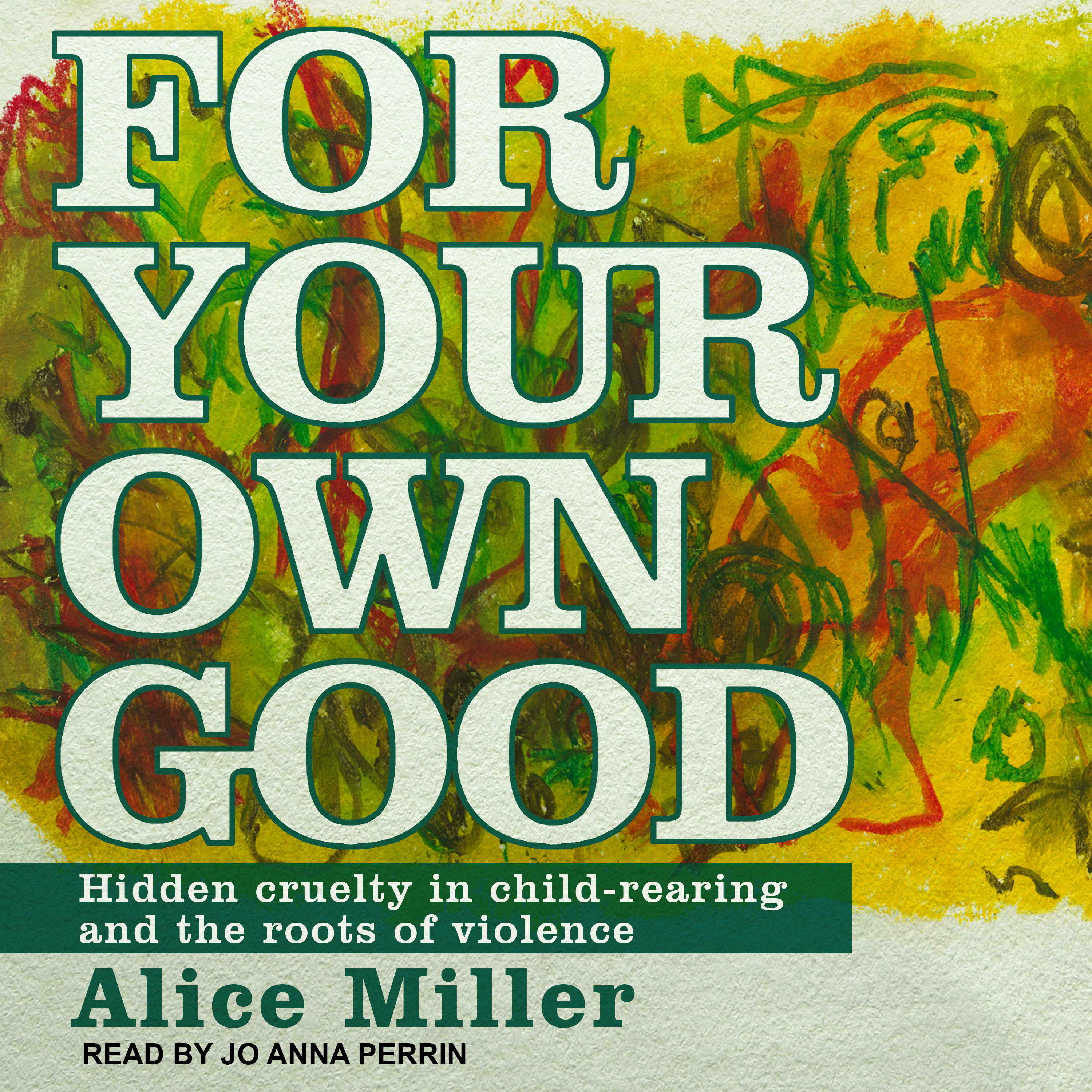 Printable For Your Own Good: Hidden Cruelty in Child-Rearing and the Roots of Violence Audiobook Cover Art