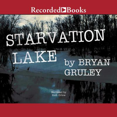 Starvation Lake Audiobook, by Bryan Gruley