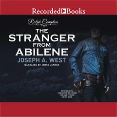 Ralph Compton The Stranger From Abilene: The Stranger From Abilene Audiobook, by Joseph A. West, Ralph Compton