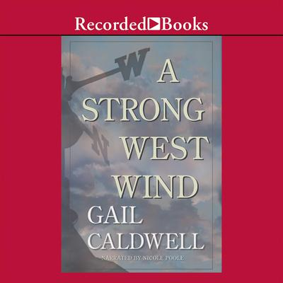 A Strong West Wind: A Memoir Audiobook, by Gail Caldwell