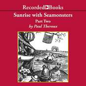 Sunrise with Seamonsters: Part Two Audiobook, by Paul Theroux