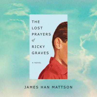 The Lost Prayers of Ricky Graves: A Novel Audiobook, by James Han Mattson
