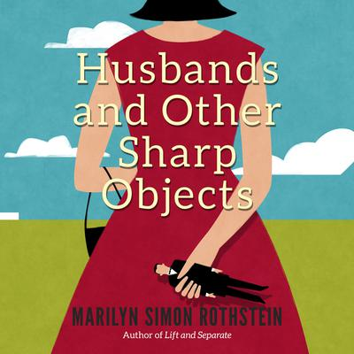 Husbands and Other Sharp Objects Audiobook, by Marilyn Simon Rothstein