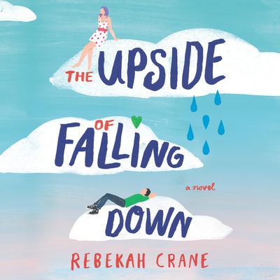 The Upside of Falling Down Audiobook, by Rebekah Crane