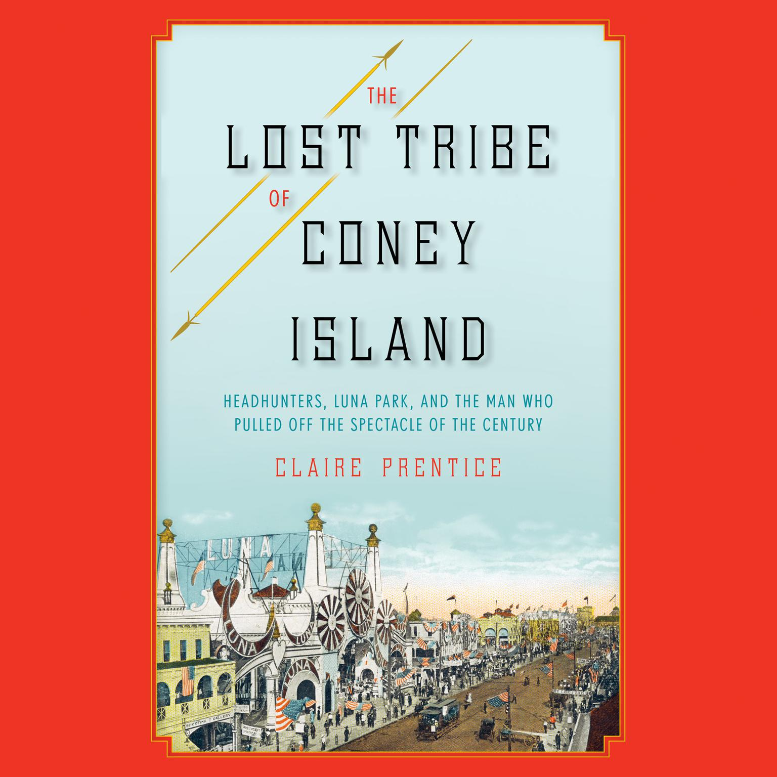 Printable The Lost Tribe of Coney Island: Headhunters, Luna Park, and the Man Who Pulled Off the Spectacle of the Century Audiobook Cover Art