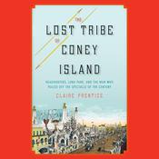 The Lost Tribe of Coney Island: Headhunters, Luna Park, and the Man Who Pulled Off the Spectacle of the Century Audiobook, by Claire Prentice