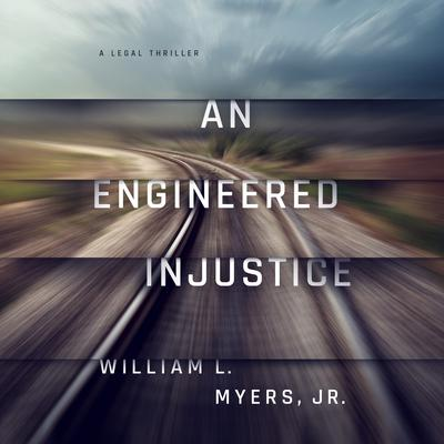 An Engineered Injustice: A Legal Thriller Audiobook, by William L. Myers