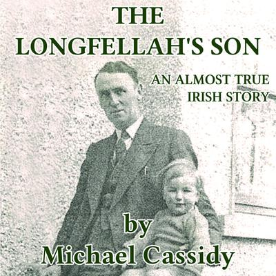 The Longfellahs Son: An Almost True Irish Story Audiobook, by Michael Cassidy