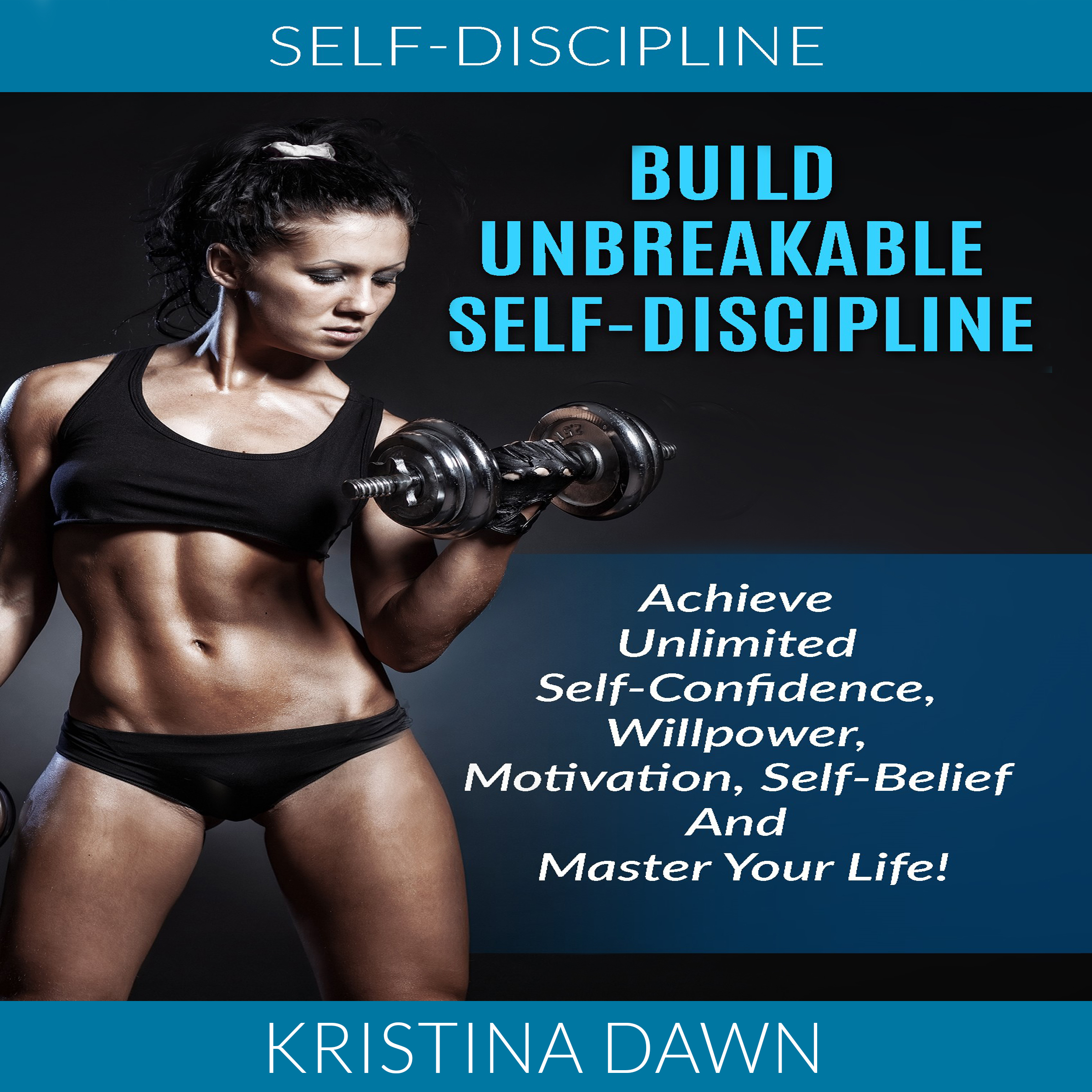 Printable Self-Discipline: Build Unbreakable Self-Discipline: Achieve Unlimited Self-Confidence, Willpower, Motivation, Self-Belief And Master Your Life! Audiobook Cover Art