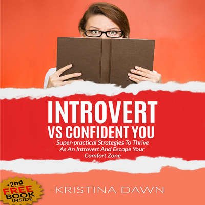 Introvert Vs. Confident You: Super-Practical Strategies to Thrive as an Introvert and Escape Your Comfort Zone Audiobook, by Kristina Dawn
