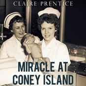 Miracle at Coney Island: How a Sideshow Doctor Saved Thousands of Babies and Transformed American Medicine Audiobook, by Claire Prentice