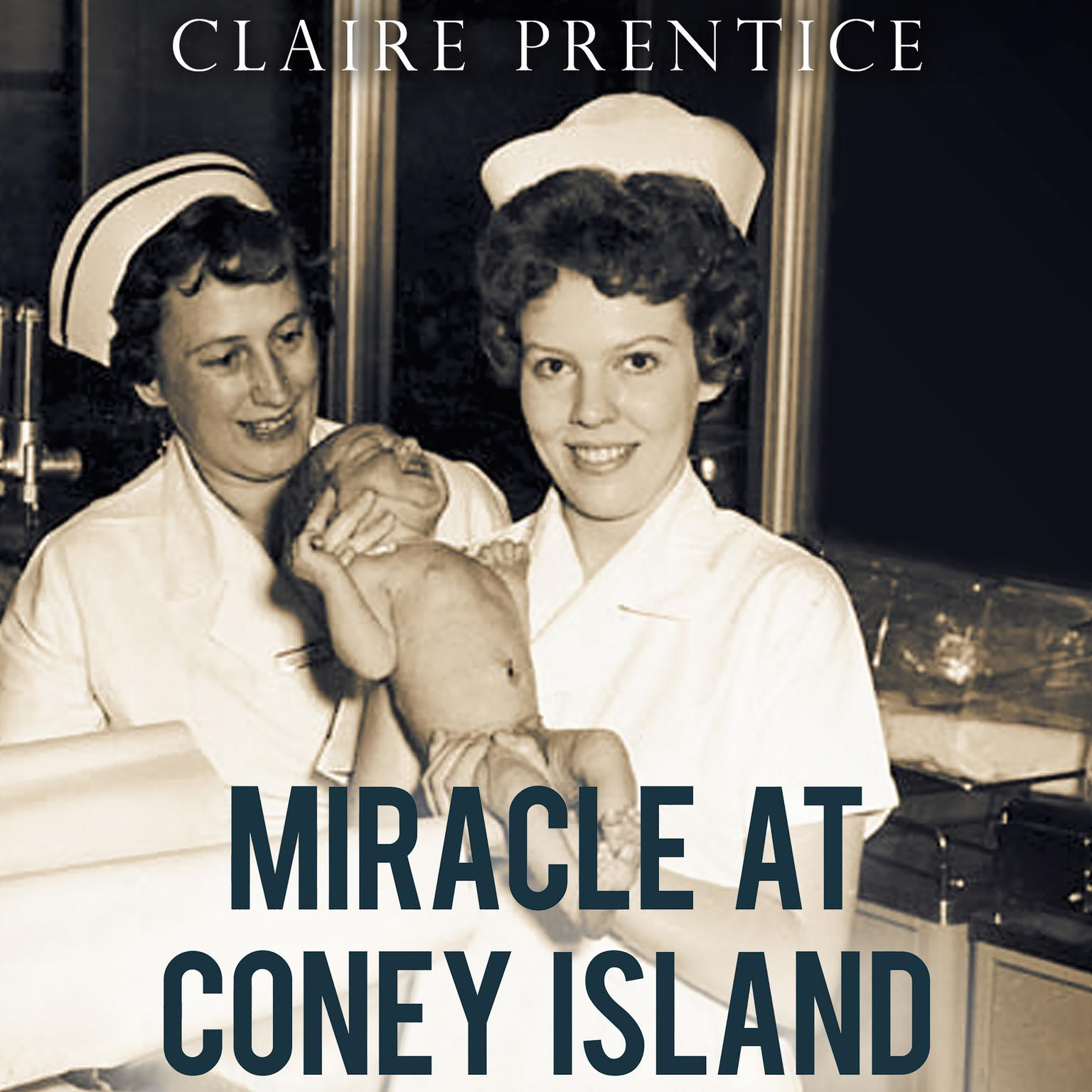 Printable Miracle at Coney Island: How a Sideshow Doctor Saved Thousands of Babies and Transformed American Medicine Audiobook Cover Art