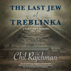 The Last Jew of Treblinka: A Survivor's Memory, 1942–1943 Audiobook, by Chil Rajchman