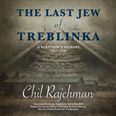 The Last Jew of Treblinka: A Survivor's Memory, 1942–1943 Audiobook, by Chil Rajchman