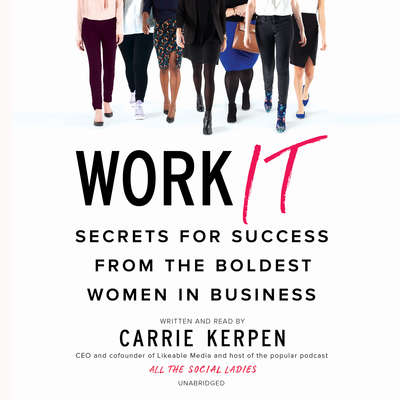 Work It: Secrets for Success from the Boldest Women in Business Audiobook, by Carrie Kerpen